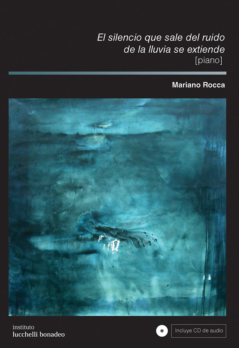 Mariano Rocca - El silencio que sale del ruido de la lluvia se extiende